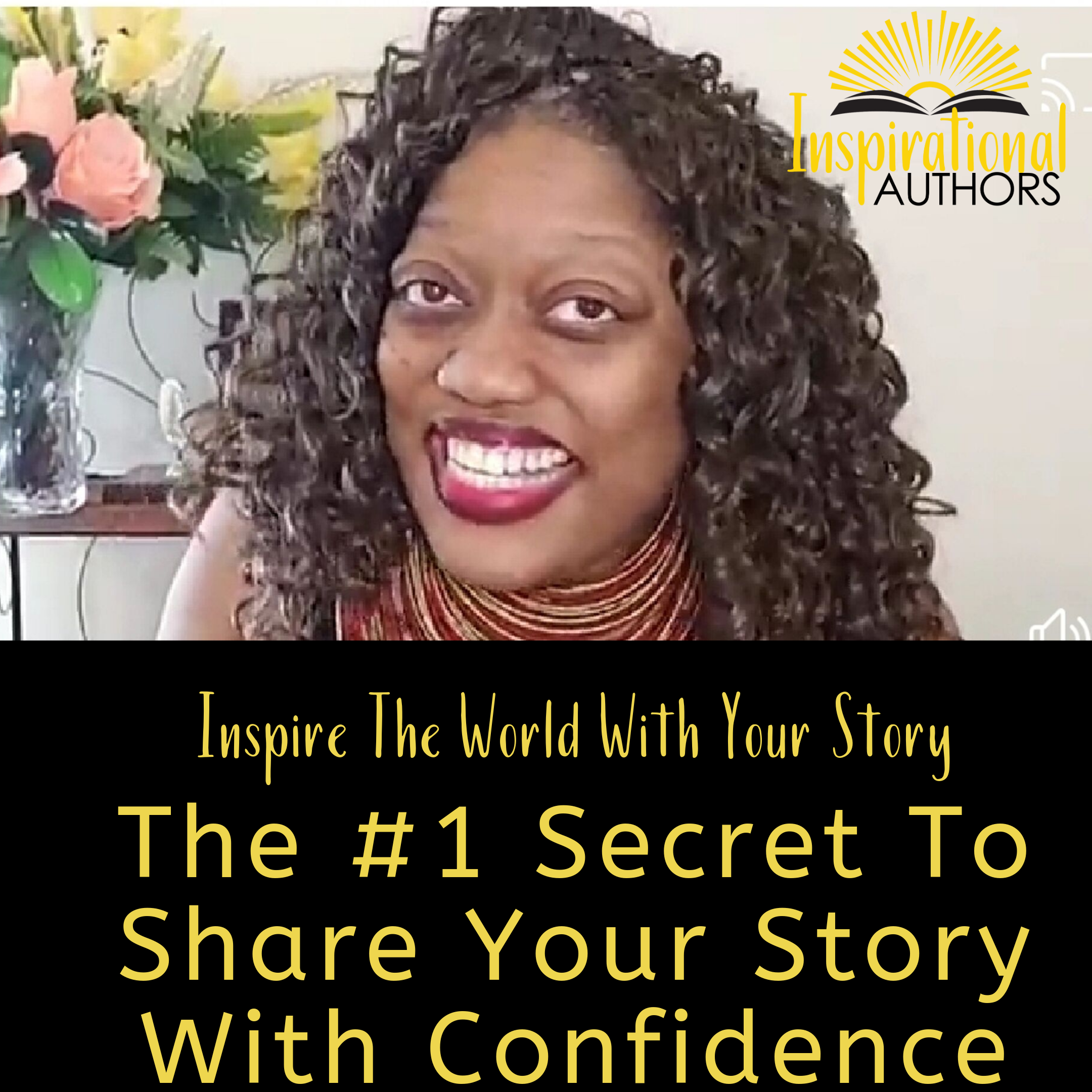 Inspire The World With Your Story (part 1):  How To Share Your Story With Confidence