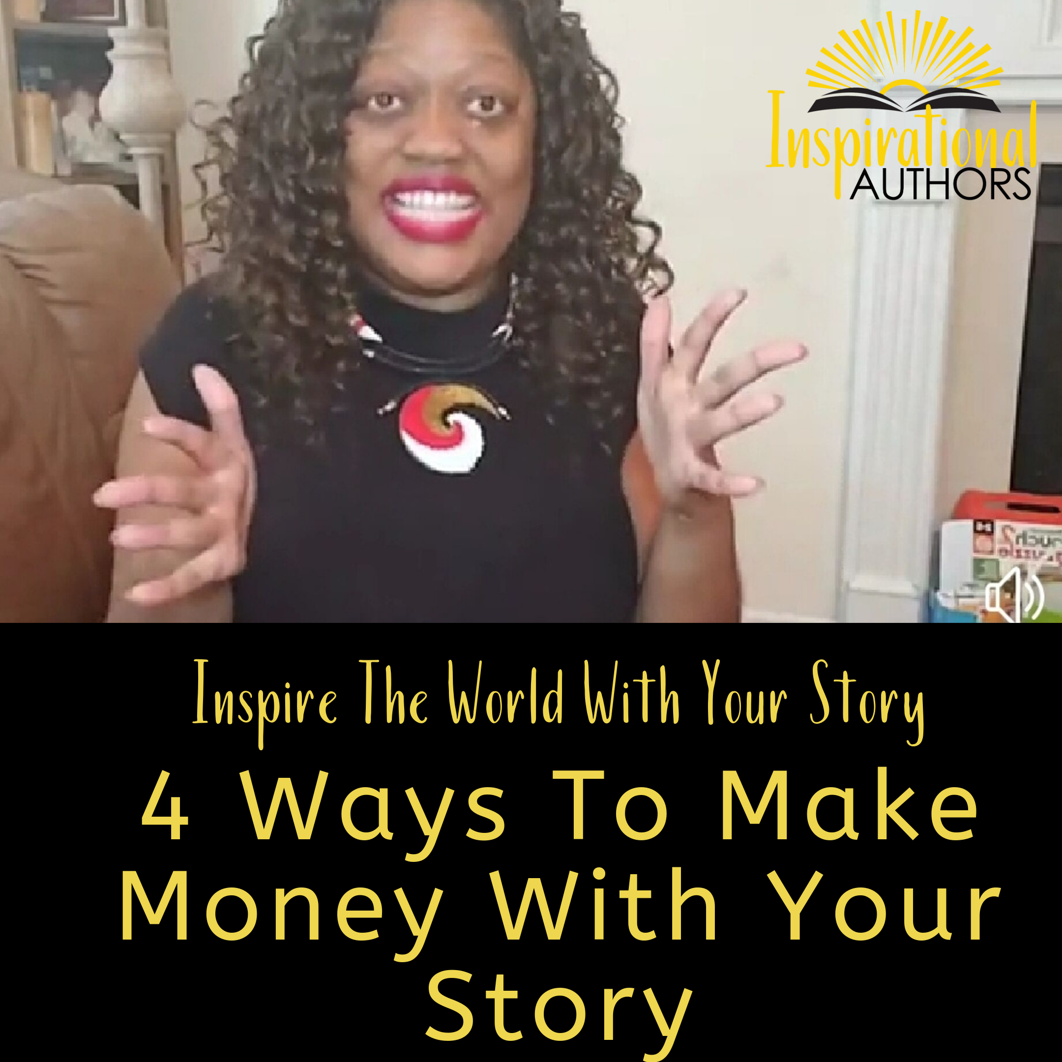 Inspire The World With Your Story (part 4):  4 Ways to Make Money With Your Story